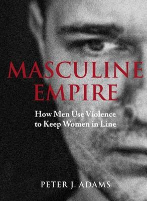 Masculine Empire - Peter J Adams